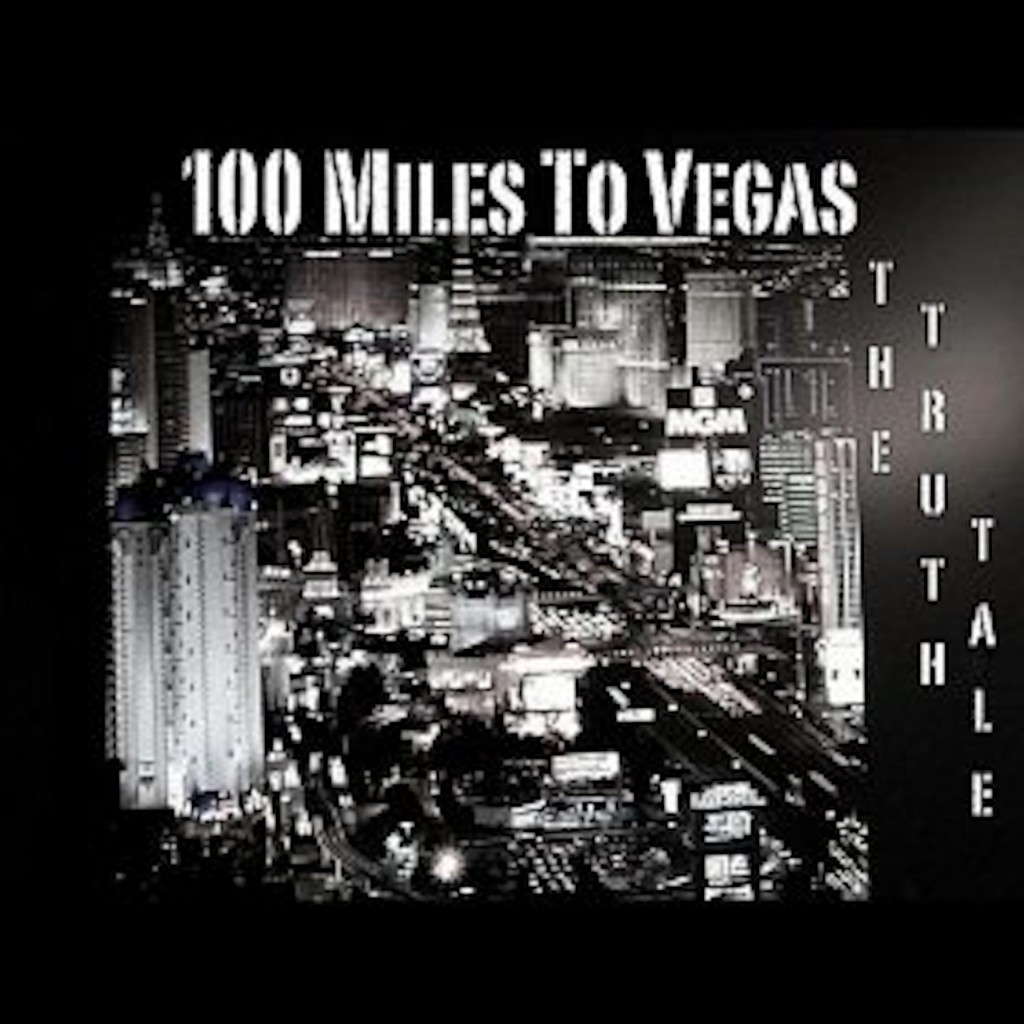 100 Miles To Vegas By The Truth Tale100 Miles To Vegas...