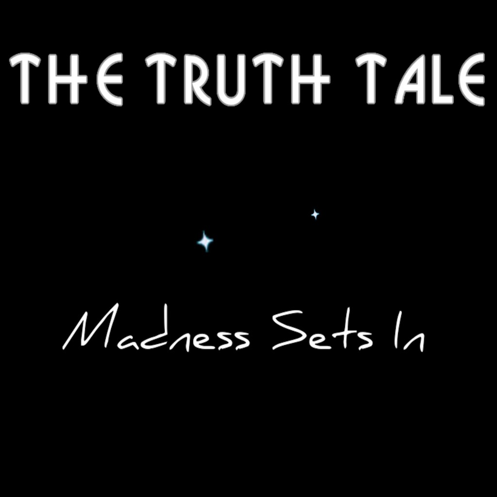 New Release: Madness Sets In By The Truth Tale Madness...