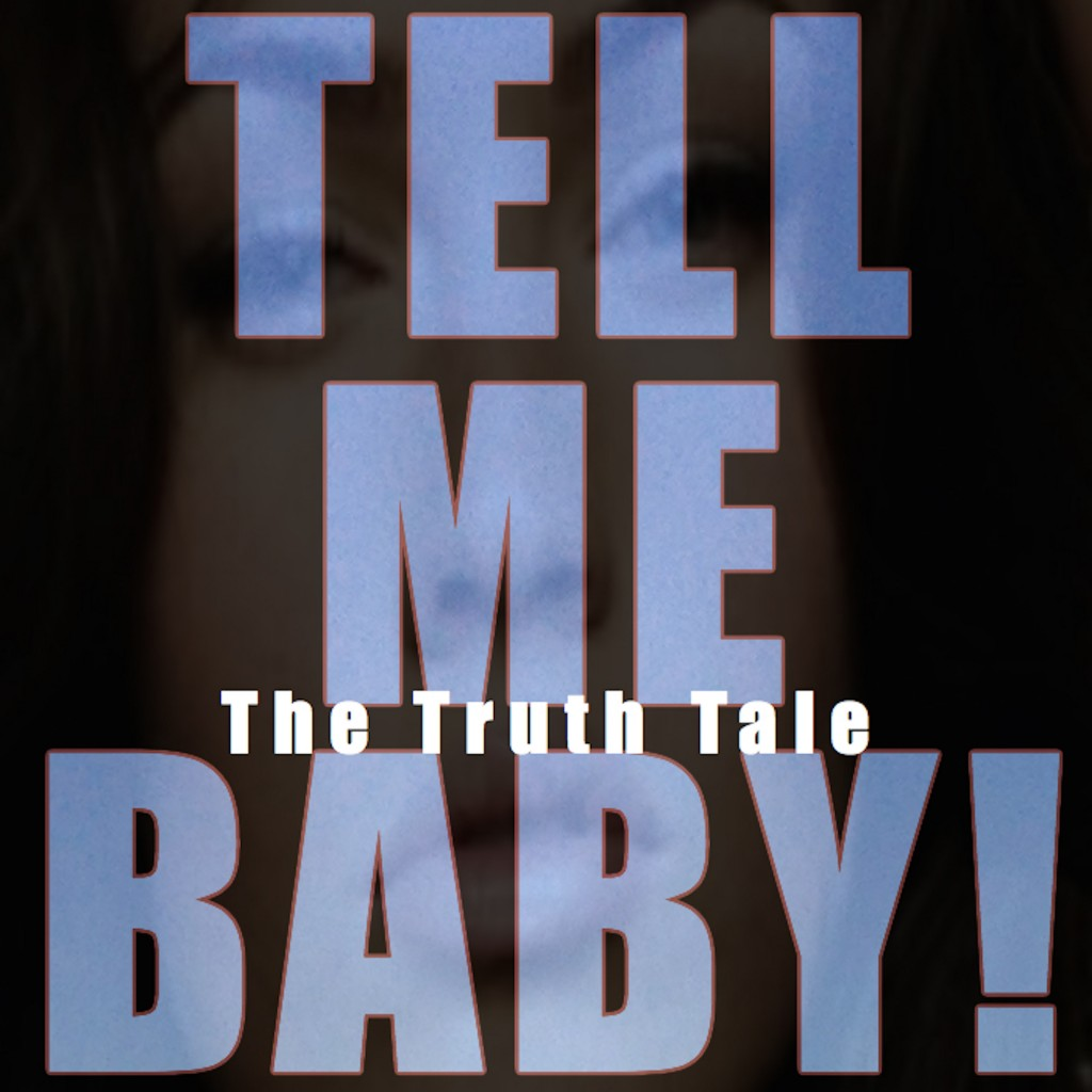 Tell Me Baby The Truth Tale        Tell Me Baby...