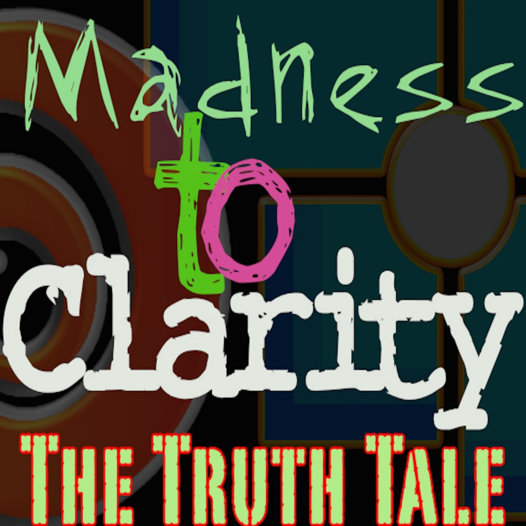 Madness To Clarity by The Truth Tale Buy Now And...