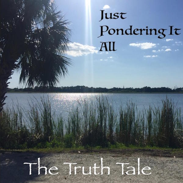 New Album Release: Just Pondering It All By The Truth Tale