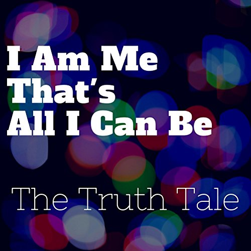 I Am Me, That's All I Can Be by The Truth Tale