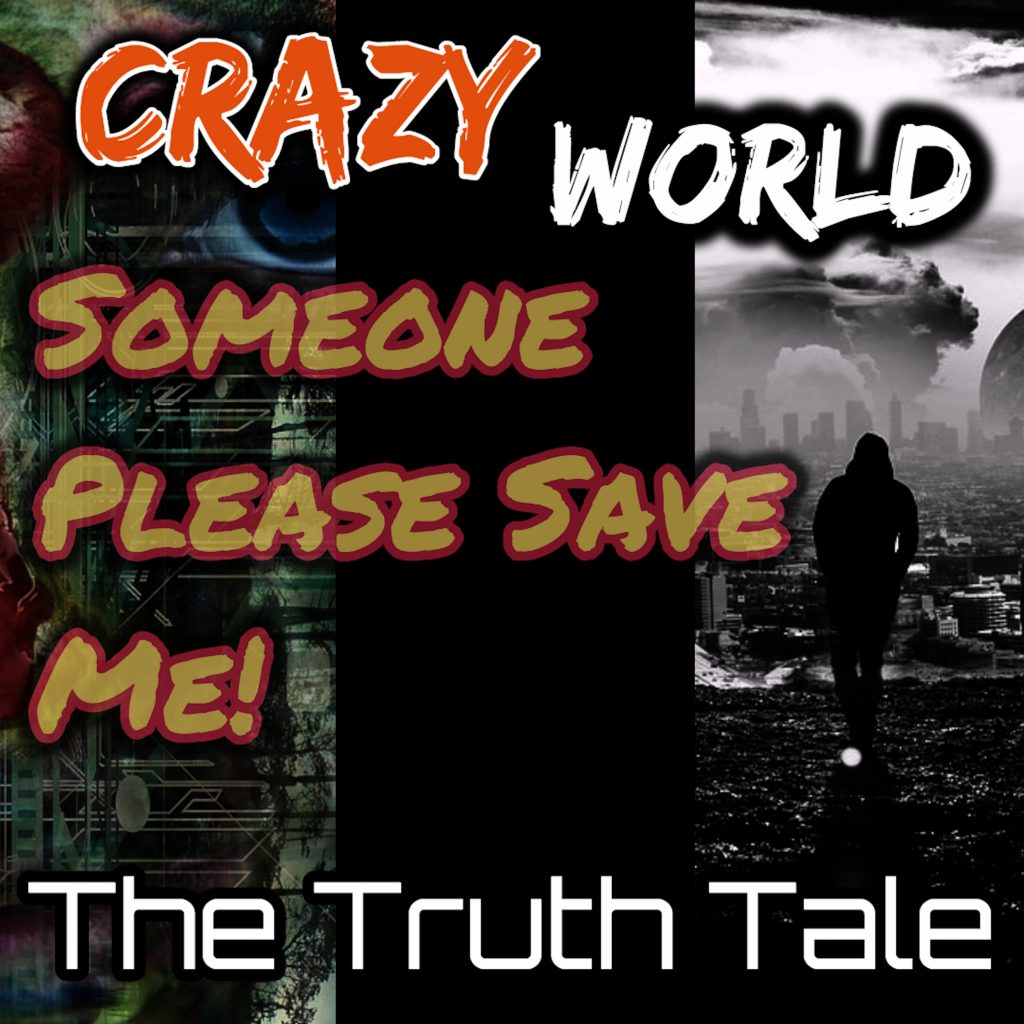 Crazy World, Someone Please Save Me - Single The Truth Tale
