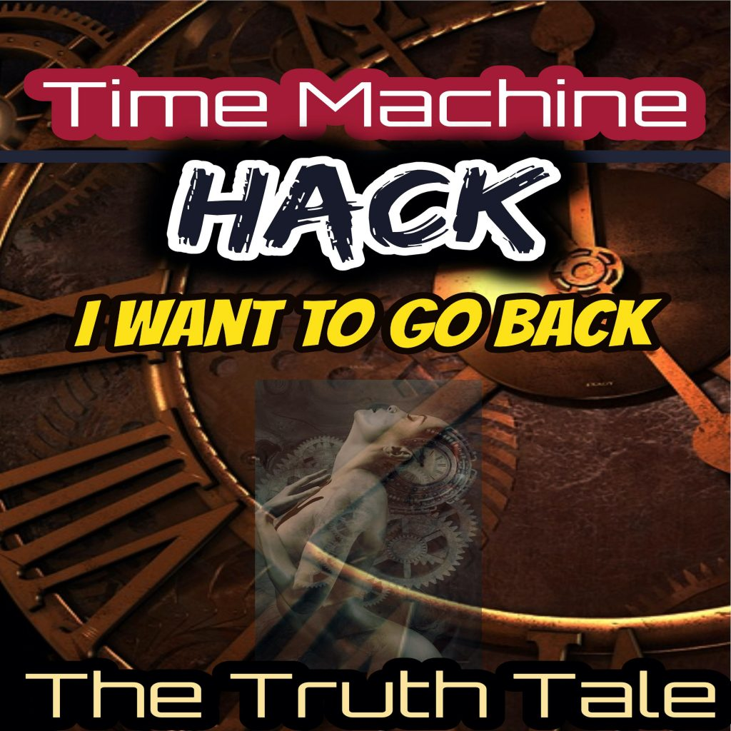 Single: Time Machine Hack, I Want to Go Back by The Truth Tale